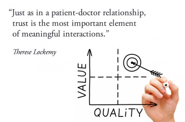Just as in a patient-doctor relationship,  trust is the most important element  of meaningful interactions.